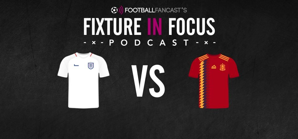 Fixture in Focus Podcast - Episode 5 - England v Spain