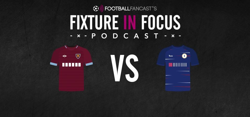 Fixture in Focus Podcast - Episode 8 - West Ham v Chelsea