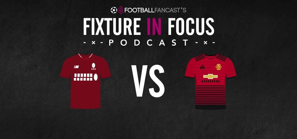 Fixture in Focus Podcast - Episode 20 - Liverpool v Man United