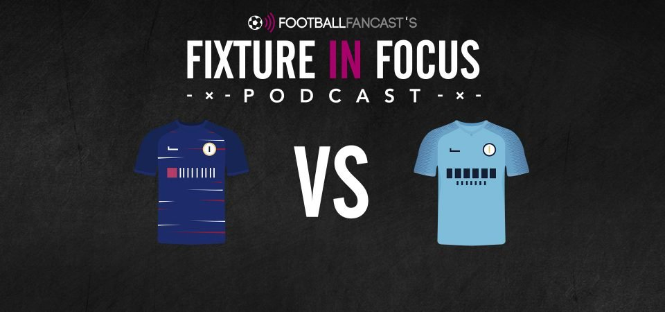 Fixture in Focus Podcast - Episode 19 - Chelsea v Man City