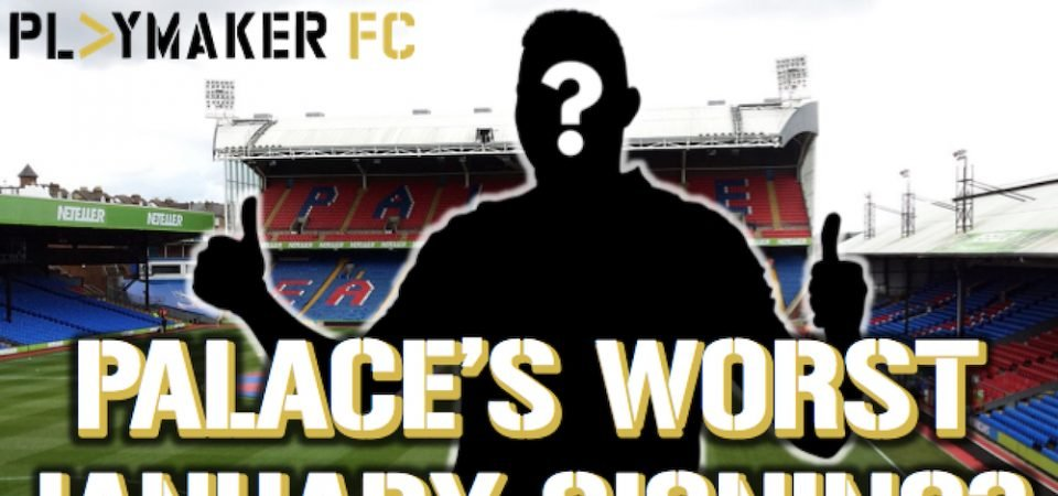Watch: Is this man Crystal Palace's worst ever January signing?