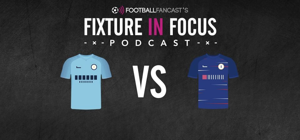 Fixture In Focus Podcast - Manchester City vs Chelsea