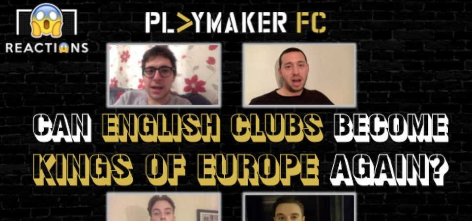 Watch: Is the stage set for English clubs to become kings of Europe again?