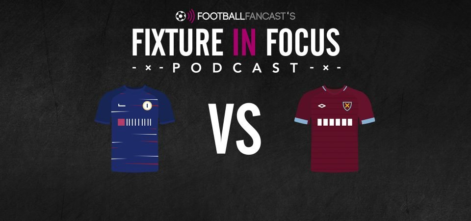 Fixture In Focus Podcast - Chelsea vs West Ham